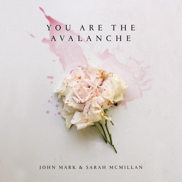 You Are The Avalanche John Mark & Sarah McMillan